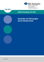 DGUV Grundsatz 314-002 - Prüfung von Fahrzeugen durch Fahrpersonal (bisher BGG/GUV-G 915)
