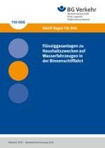 DGUV Regel 110-006 - Flüssiggasanlagen zu Haushaltszwecken auf Wasserfahrzeugen in der Binnenschifffahrt (bisher BGR 146)