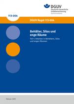 DGUV Regel 113-004 - Behälter, Silos und enge Räume - Teil 1: Arbeiten in Behältern, Silos und engen Räumen (bisher BGR/GUV-R 117-1)