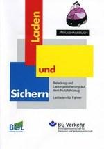 """BGL/BG Verkehr Praxishandbuch """"Laden und Sichern"""" - Leitfaden für Fahrer: Beladung und Ladungssicherung auf dem Nutzfahrzeug"""