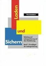 """BGL/BG Verkehr Praxishandbuch """"Laden und Sichern"""" - Band 1: Grundlagen der Ladungssicherung"""